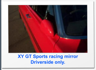 XY GT Sports racing mirror Driverside only.